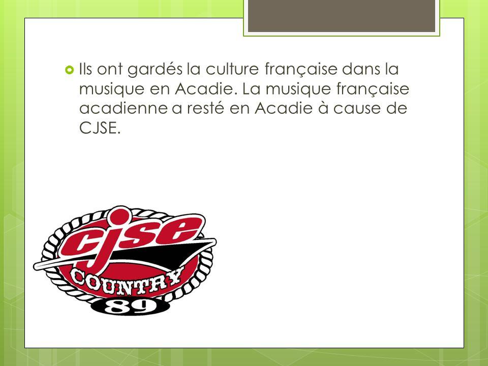 Ils ont gardés la culture française dans la musique en Acadie. La musique française acadienne a resté en Acadie à cause de CJSE.