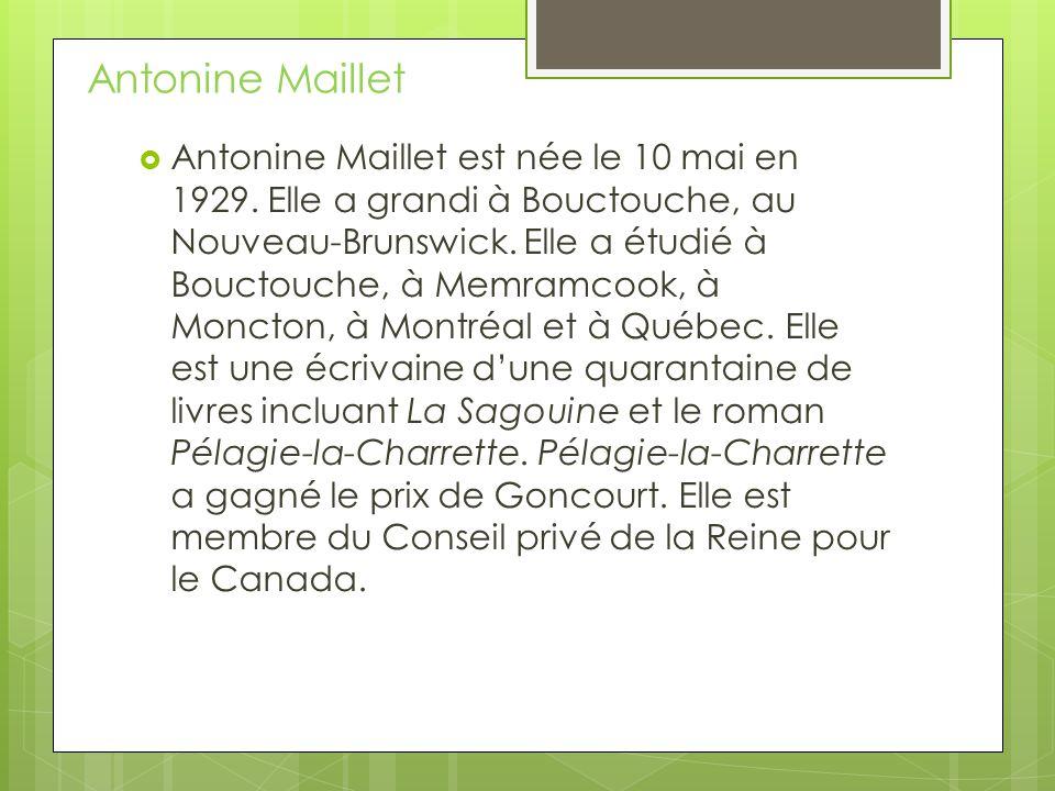 Antonine Maillet est née le 10 mai en 1929. Elle a grandi à Bouctouche, au Nouveau-Brunswick. Elle a étudié à Bouctouche, à Memramcook, à Moncton, à M