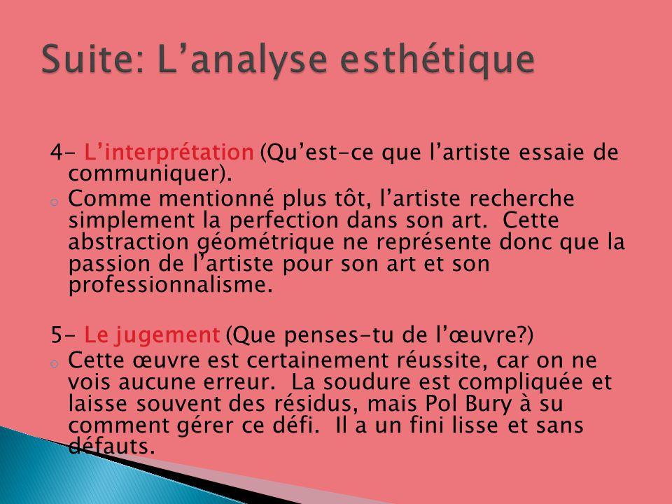 4- Linterprétation (Quest-ce que lartiste essaie de communiquer). o Comme mentionné plus tôt, lartiste recherche simplement la perfection dans son art
