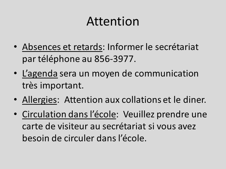 Attention Absences et retards: Informer le secrétariat par téléphone au 856-3977. Lagenda sera un moyen de communication très important. Allergies: At