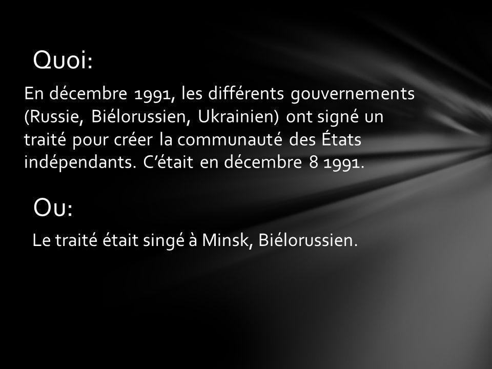 En décembre 1991, les différents gouvernements (Russie, Biélorussien, Ukrainien) ont signé un traité pour créer la communauté des États indépendants.