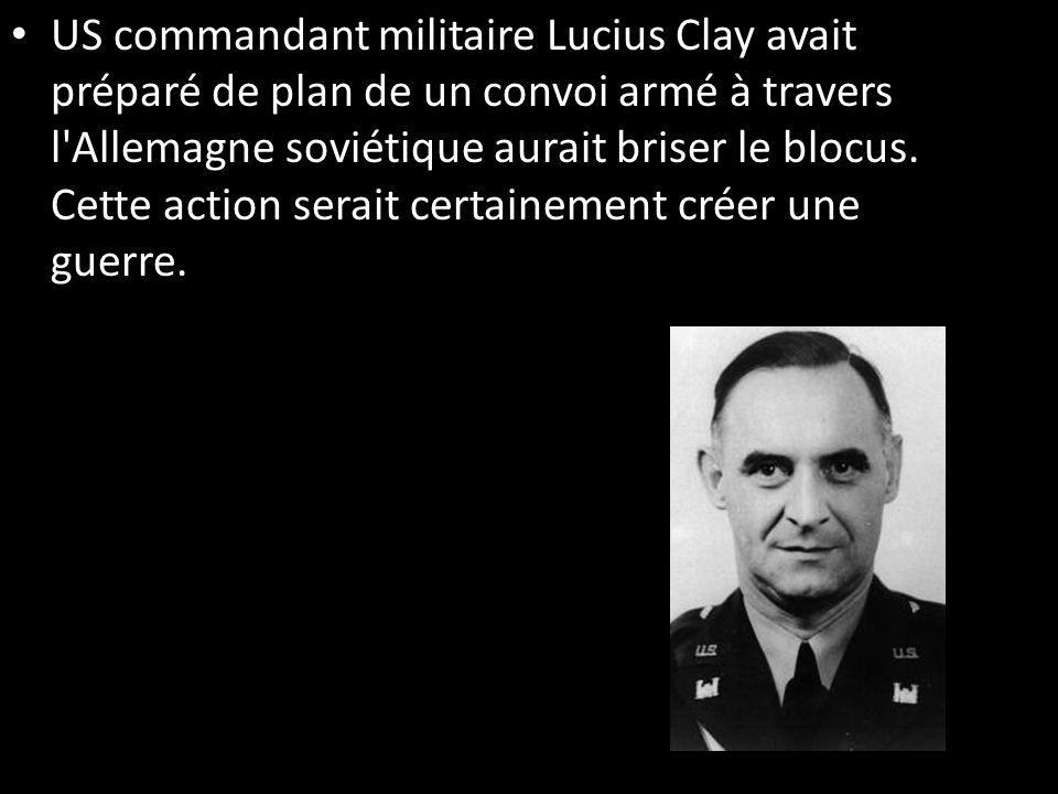 US commandant militaire Lucius Clay avait préparé de plan de un convoi armé à travers l'Allemagne soviétique aurait briser le blocus. Cette action ser