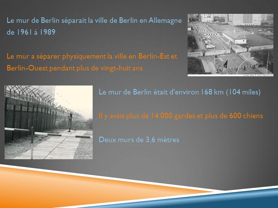 Le mur de Berlin séparait la ville de Berlin en Allemagne de 1961 à 1989 Le mur a séparer physiquement la ville en Berlin-Est et Berlin-Ouest pendant