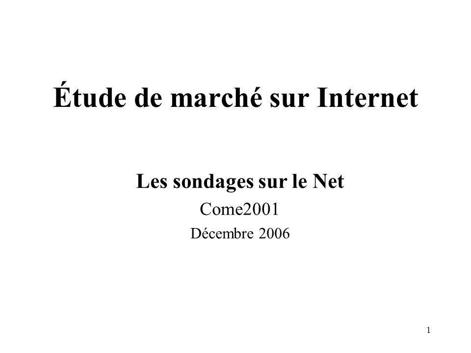 1 Étude de marché sur Internet Les sondages sur le Net Come2001 Décembre 2006