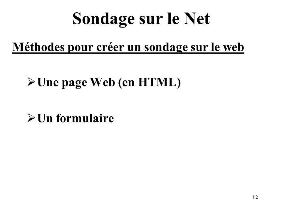 12 Sondage sur le Net Une page Web (en HTML) Un formulaire Méthodes pour créer un sondage sur le web