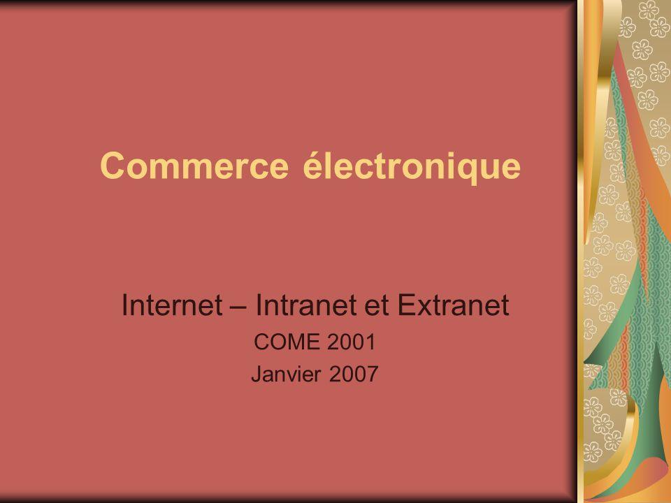 Commerce électronique Internet – Intranet et Extranet COME 2001 Janvier 2007