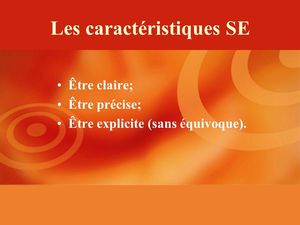Les caractéristiques SE Être claire; Être précise; Être explicite (sans équivoque).