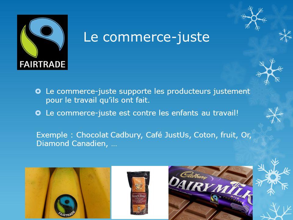 Le commerce-juste Le commerce-juste supporte les producteurs justement pour le travail quils ont fait.