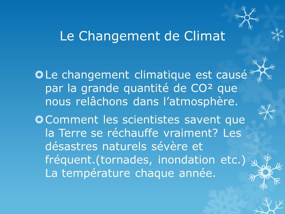 Le Changement de Climat Le changement climatique est causé par la grande quantité de CO² que nous relâchons dans latmosphère.