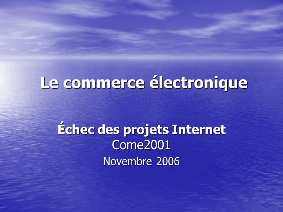 Le commerce électronique Échec des projets Internet Come2001 Novembre 2006