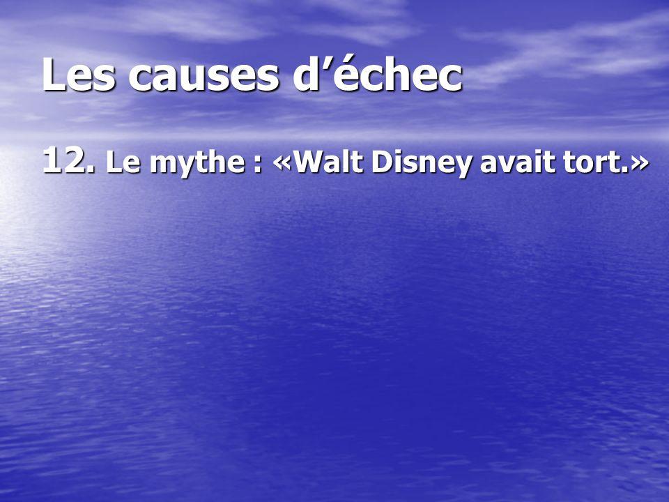 Les causes déchec 12. Le mythe : «Walt Disney avait tort.»