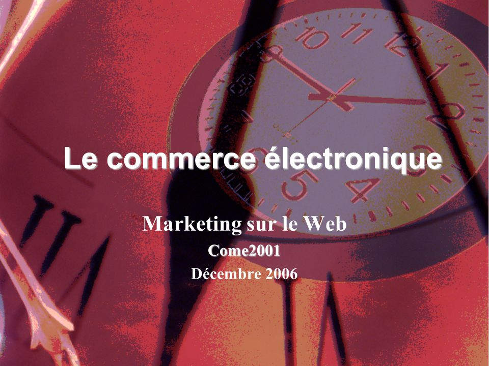 Marketing sur le WebCome2001 Décembre 2006 Le commerce électronique