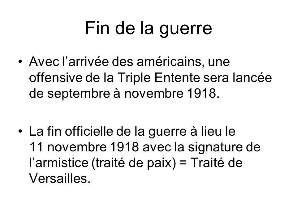 Fin de la guerre Avec larrivée des américains, une offensive de la Triple Entente sera lancée de septembre à novembre 1918. La fin officielle de la gu