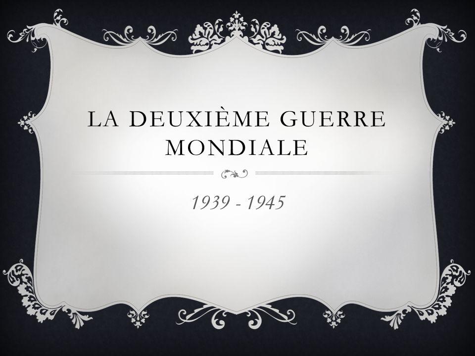 LA DEUXIÈME GUERRE MONDIALE 1939 - 1945