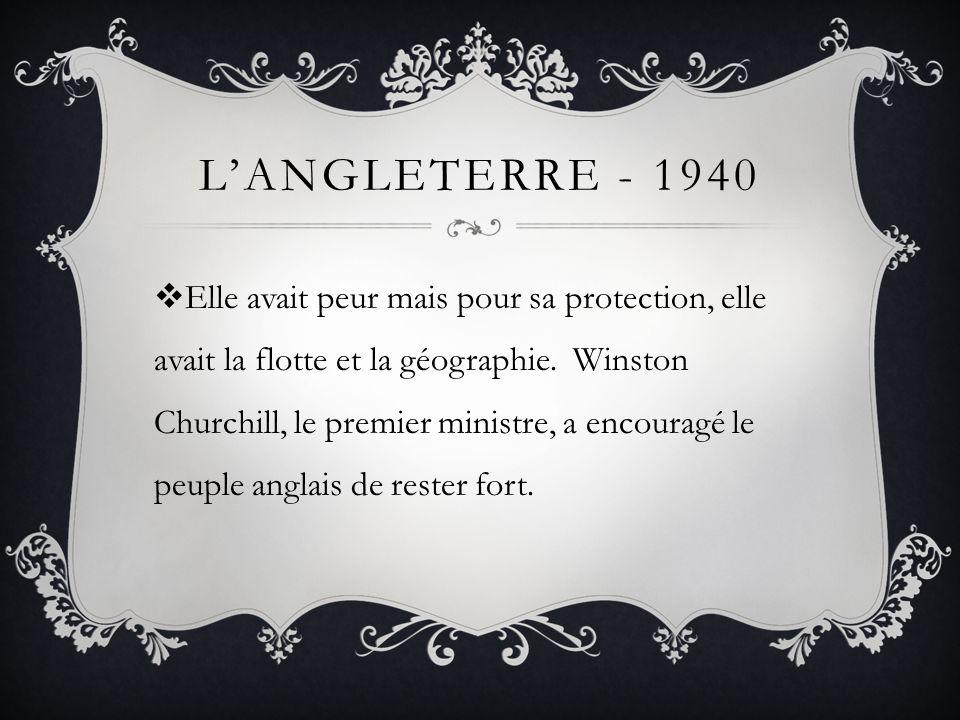 LANGLETERRE - 1940 Elle avait peur mais pour sa protection, elle avait la flotte et la géographie. Winston Churchill, le premier ministre, a encouragé