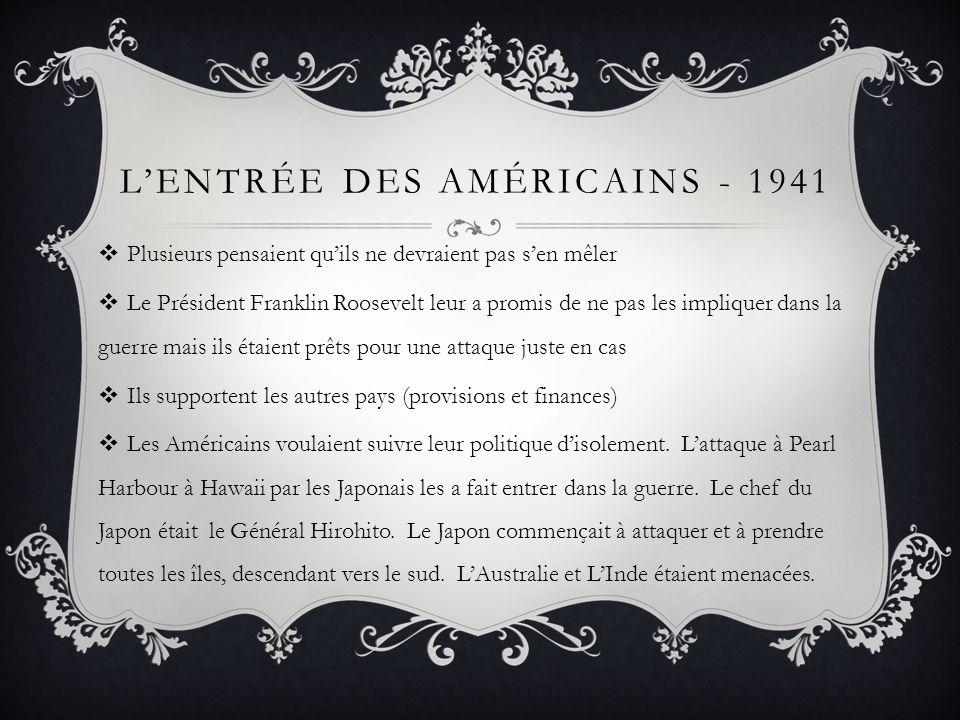 LENTRÉE DES AMÉRICAINS - 1941 Plusieurs pensaient quils ne devraient pas sen mêler Le Président Franklin Roosevelt leur a promis de ne pas les impliqu