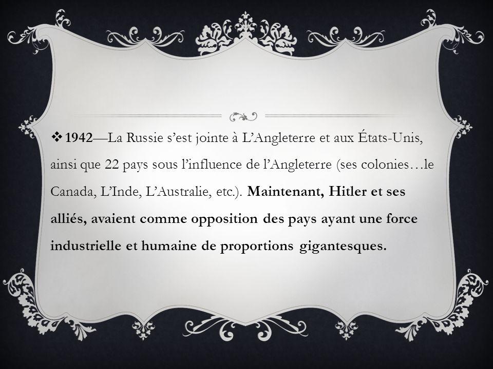 1942La Russie sest jointe à LAngleterre et aux États-Unis, ainsi que 22 pays sous linfluence de lAngleterre (ses colonies…le Canada, LInde, LAustralie