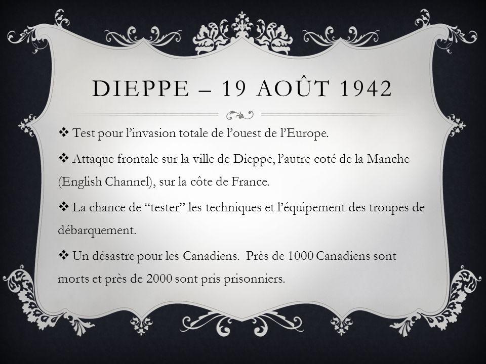 DIEPPE – 19 AOÛT 1942 Test pour linvasion totale de louest de lEurope. Attaque frontale sur la ville de Dieppe, lautre coté de la Manche (English Chan