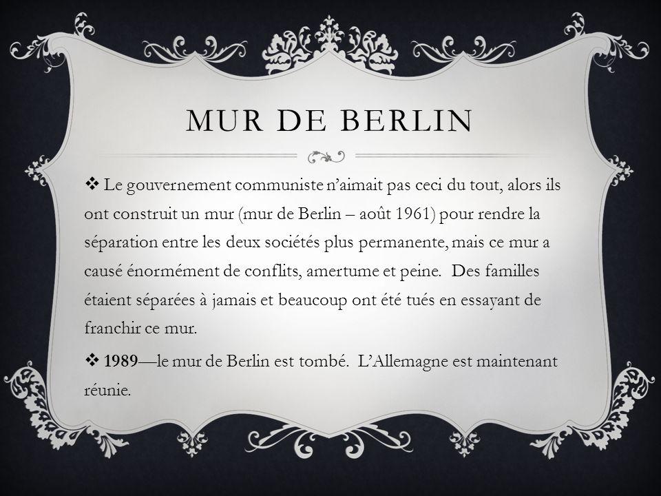 MUR DE BERLIN Le gouvernement communiste naimait pas ceci du tout, alors ils ont construit un mur (mur de Berlin – août 1961) pour rendre la séparatio