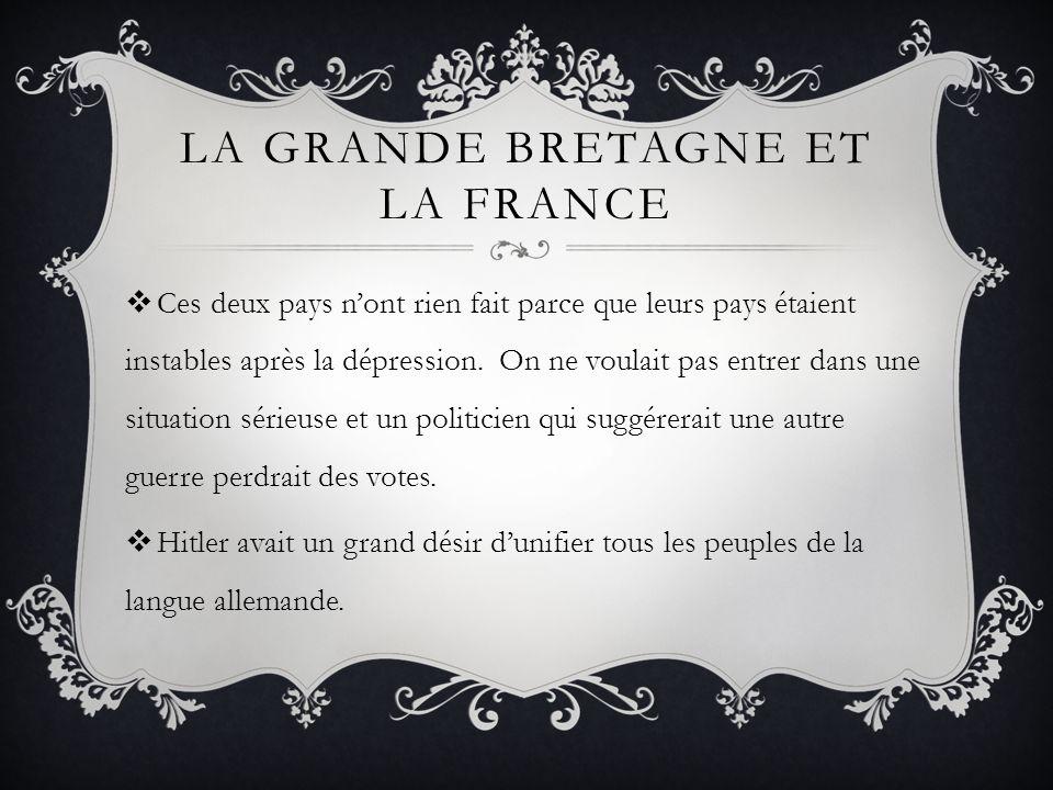 LA GRANDE BRETAGNE ET LA FRANCE Ces deux pays nont rien fait parce que leurs pays étaient instables après la dépression. On ne voulait pas entrer dans