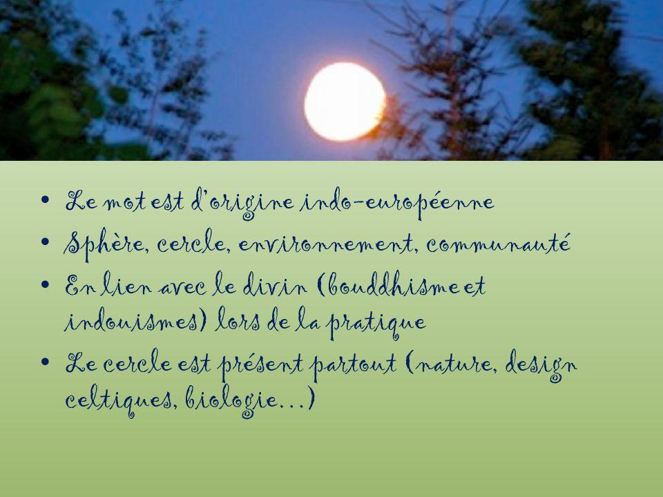 Le mot est dorigine indo-européenne Sphère, cercle, environnement, communauté En lien avec le divin (bouddhisme et indouismes) lors de la pratique Le