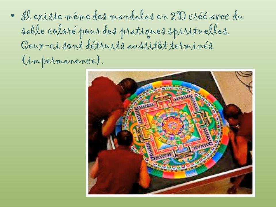 Il existe même des mandalas en 2D créé avec du sable coloré pour des pratiques spirituelles. Ceux-ci sont détruits aussitôt terminés (impermanence).