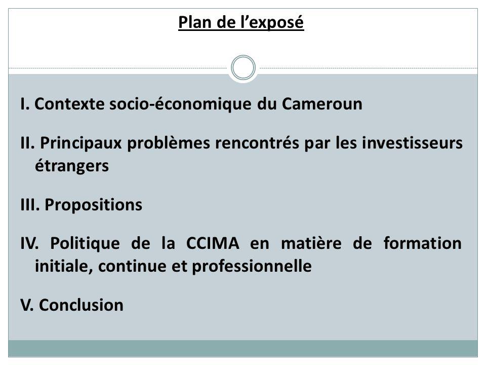 Plan de lexposé I. Contexte socio-économique du Cameroun II. Principaux problèmes rencontrés par les investisseurs étrangers III. Propositions IV. Pol