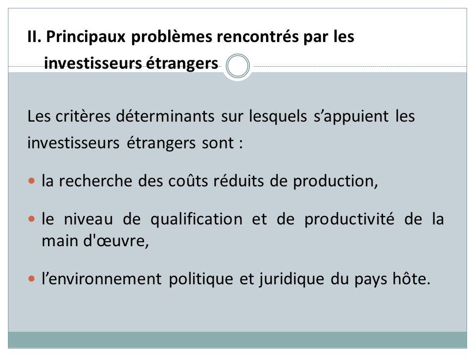 II. Principaux problèmes rencontrés par les investisseurs étrangers Les critères déterminants sur lesquels sappuient les investisseurs étrangers sont