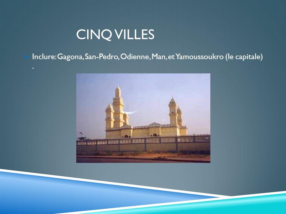 CINQ VILLES Inclure: Gagona, San-Pedro, Odienne, Man, et Yamoussoukro (le capitale).