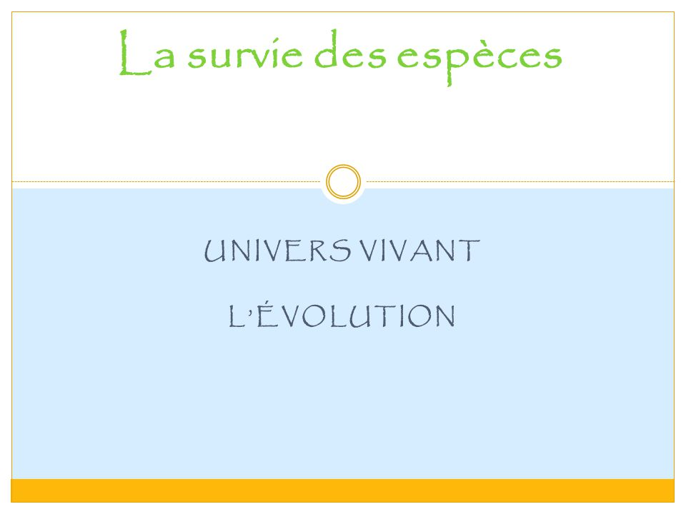 UNIVERS VIVANT LÉVOLUTION La survie des espèces