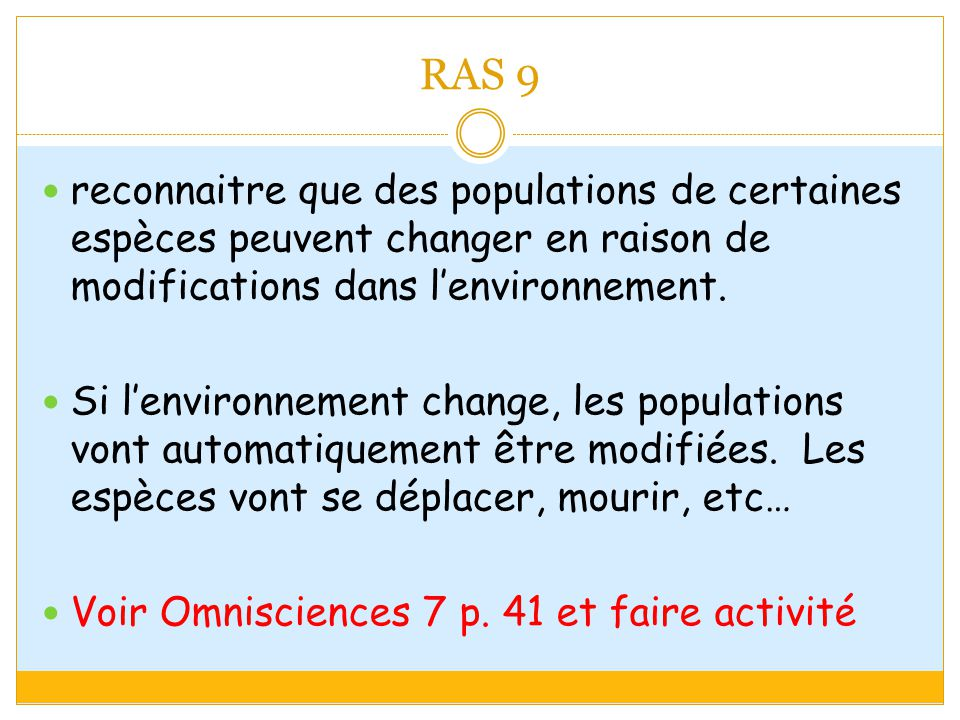 RAS 9 reconnaitre que des populations de certaines espèces peuvent changer en raison de modifications dans lenvironnement.
