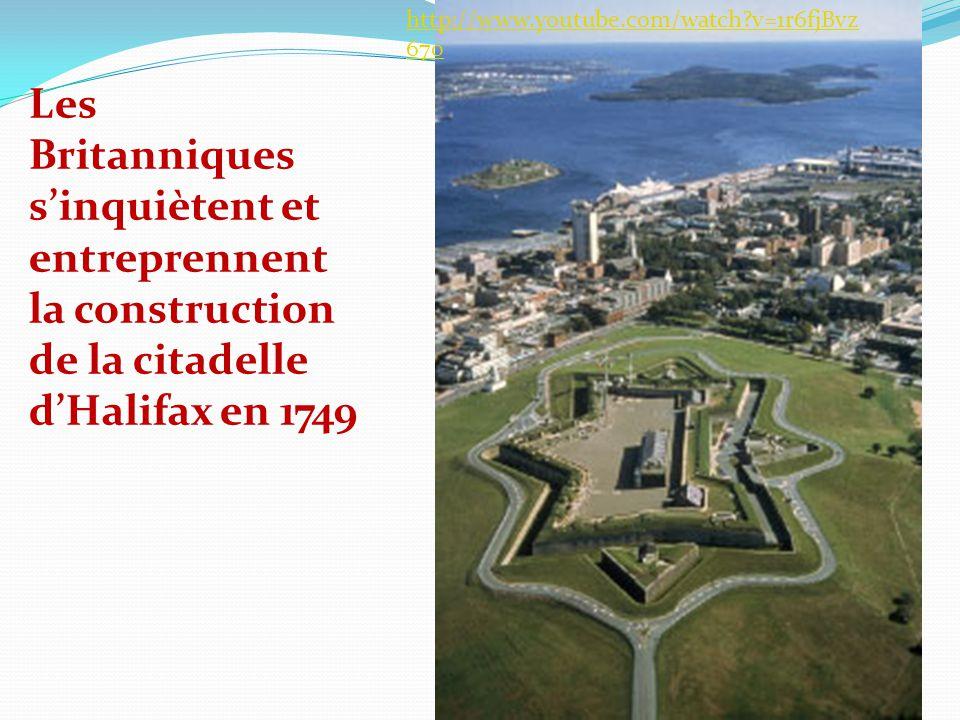 http://www.youtube.com/watch?v=1r6fjBvz 670 Les Britanniques sinquiètent et entreprennent la construction de la citadelle dHalifax en 1749