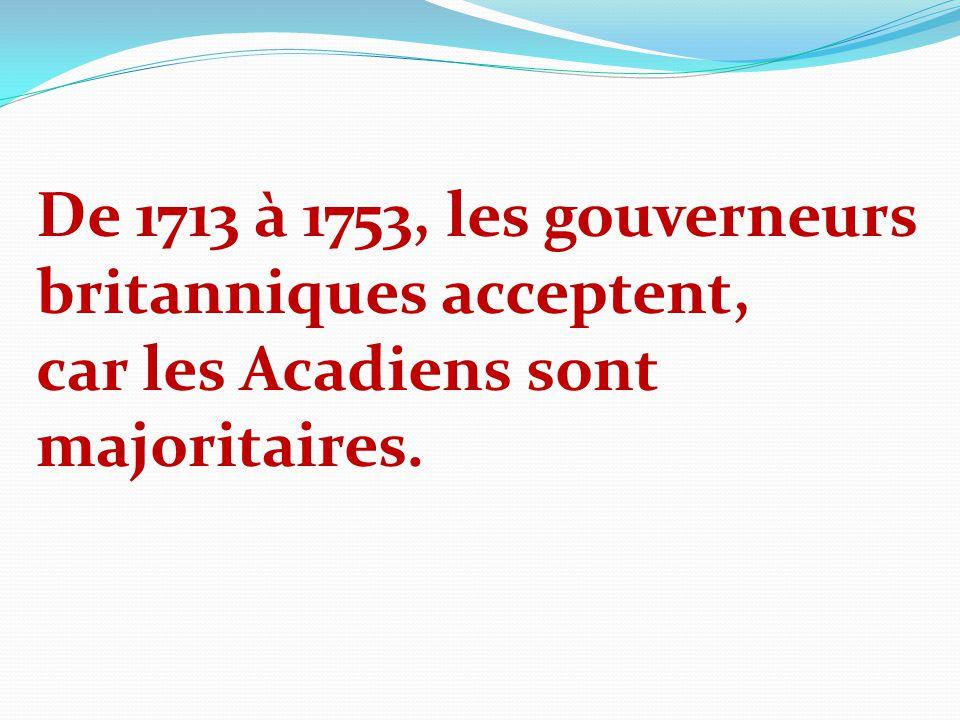 De 1713 à 1753, les gouverneurs britanniques acceptent, car les Acadiens sont majoritaires.