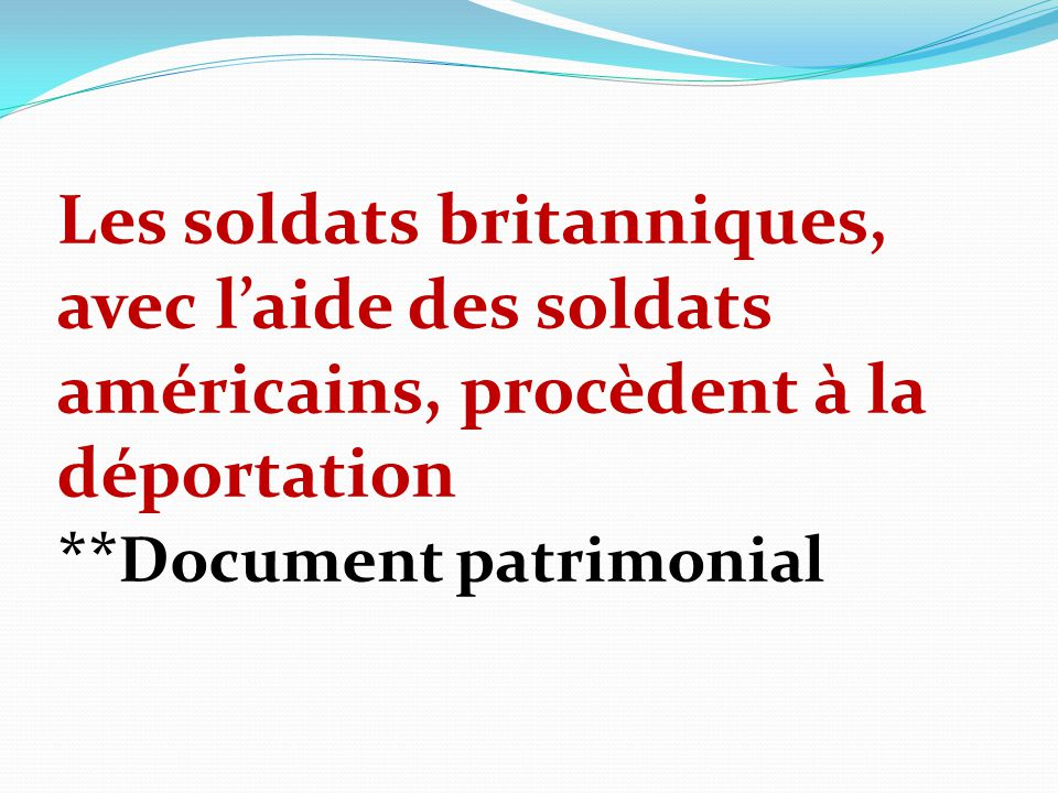 Les soldats britanniques, avec laide des soldats américains, procèdent à la déportation ** Document patrimonial