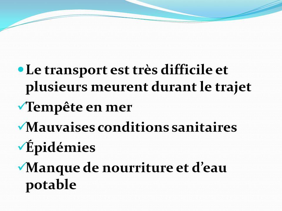 Le transport est très difficile et plusieurs meurent durant le trajet Tempête en mer Mauvaises conditions sanitaires Épidémies Manque de nourriture et