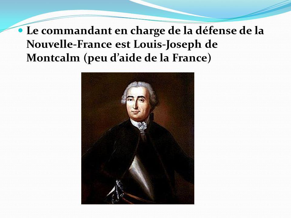 Le commandant en charge de la défense de la Nouvelle-France est Louis-Joseph de Montcalm (peu daide de la France)