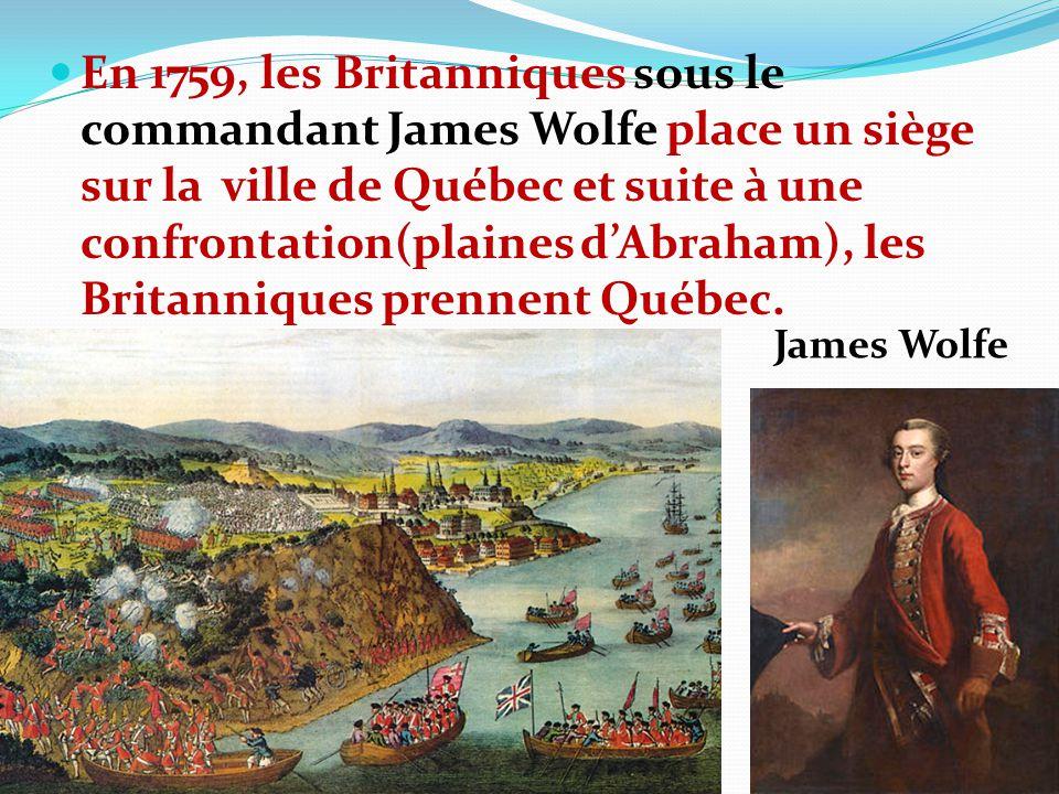 En 1759, les Britanniques sous le commandant James Wolfe place un siège sur la ville de Québec et suite à une confrontation(plaines dAbraham), les Bri