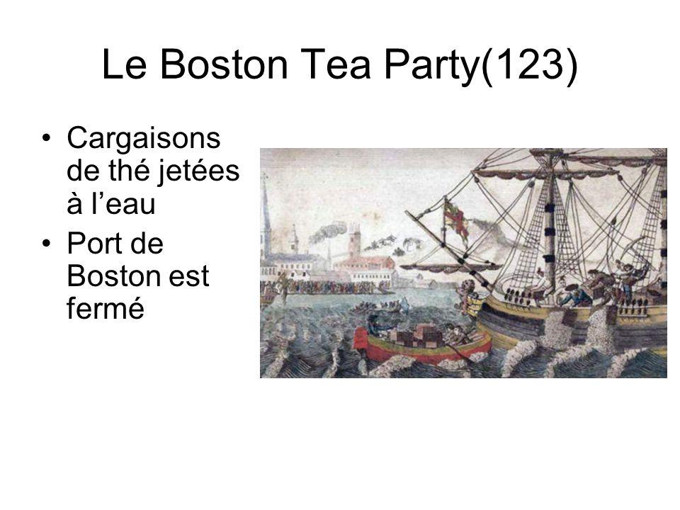 Raisons de lindépendance américaine (122-123) Boycott des produits de lAngleterre –Slogan: « No taxation without representation »