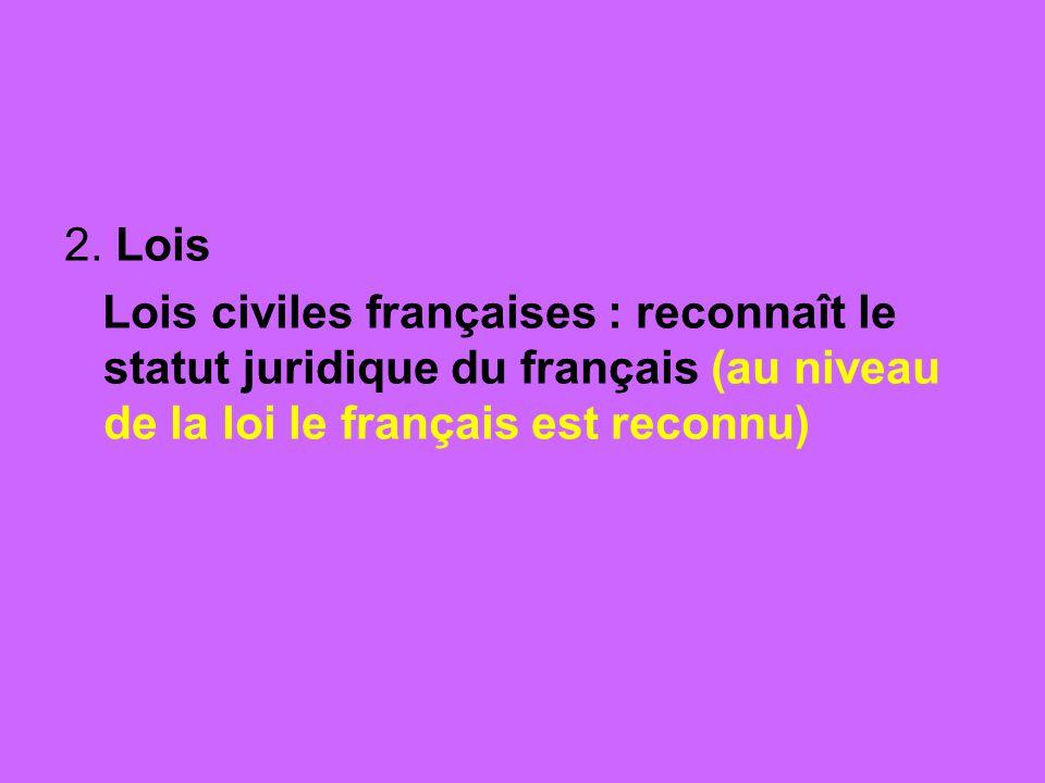 2. Lois Lois civiles françaises : reconnaît le statut juridique du français (au niveau de la loi le français est reconnu)