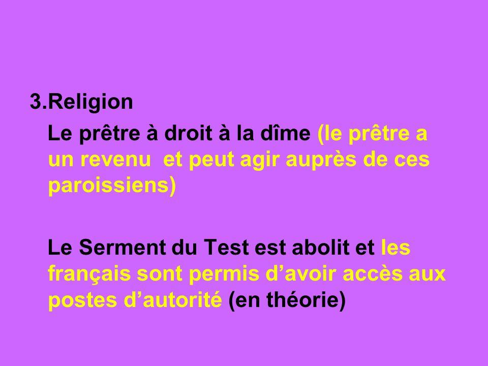 3.Religion Le prêtre à droit à la dîme (le prêtre a un revenu et peut agir auprès de ces paroissiens) Le Serment du Test est abolit et les français so