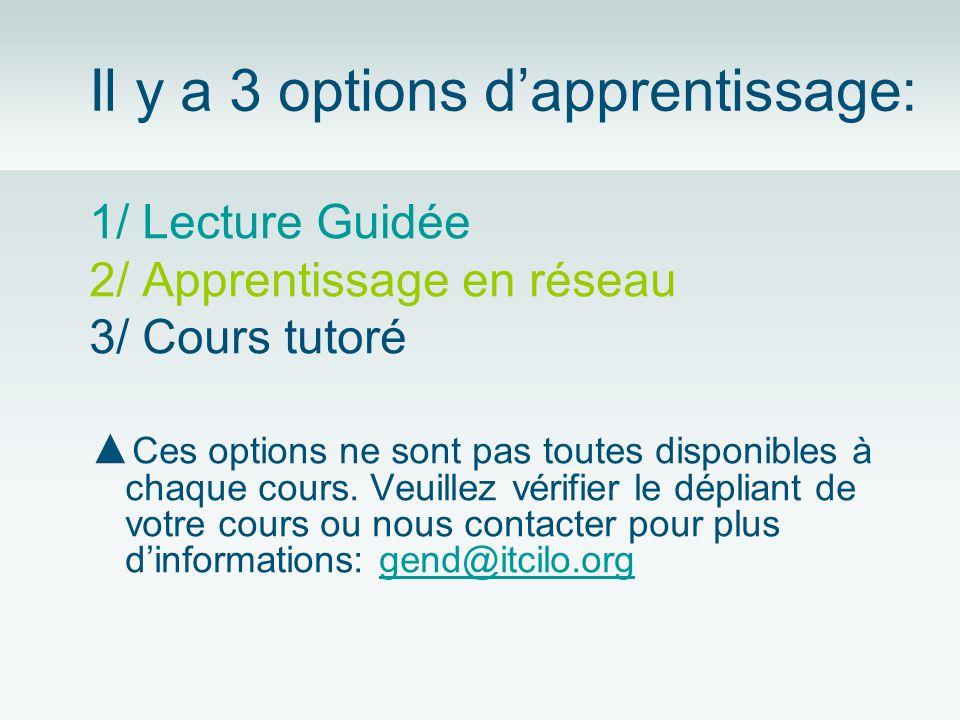 Il y a 3 options dapprentissage: 1/ Lecture Guidée 2/ Apprentissage en réseau 3/ Cours tutoré Ces options ne sont pas toutes disponibles à chaque cours.
