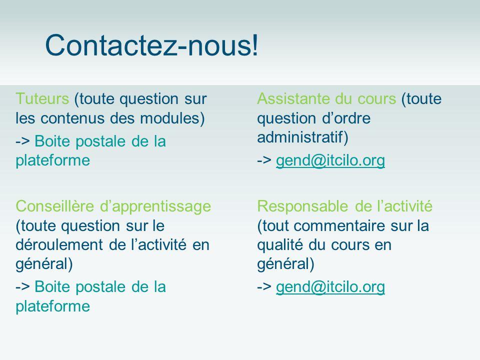 Contactez-nous! Tuteurs (toute question sur les contenus des modules) -> Boite postale de la plateforme Conseillère dapprentissage (toute question sur