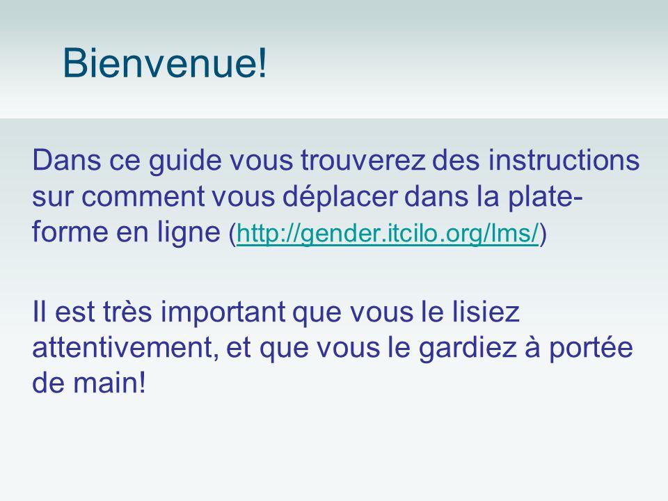 Bienvenue! Dans ce guide vous trouverez des instructions sur comment vous déplacer dans la plate- forme en ligne (http://gender.itcilo.org/lms/)http:/