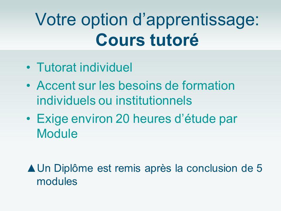 Votre option dapprentissage: Cours tutoré Tutorat individuel Accent sur les besoins de formation individuels ou institutionnels Exige environ 20 heure