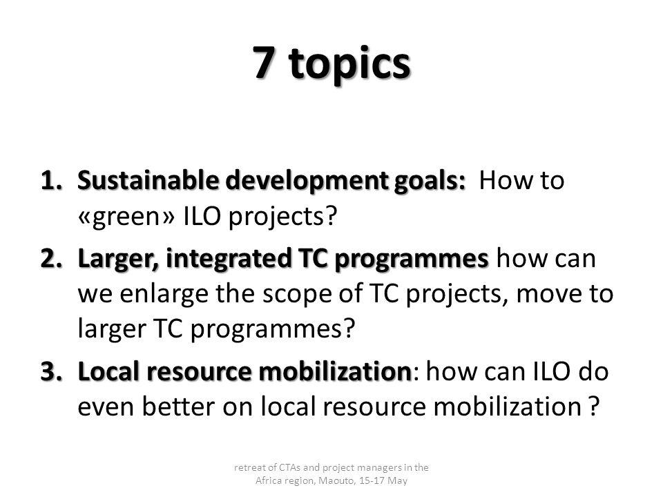 7 topics 1.Sustainable development goals: 1.Sustainable development goals: How to «green» ILO projects.