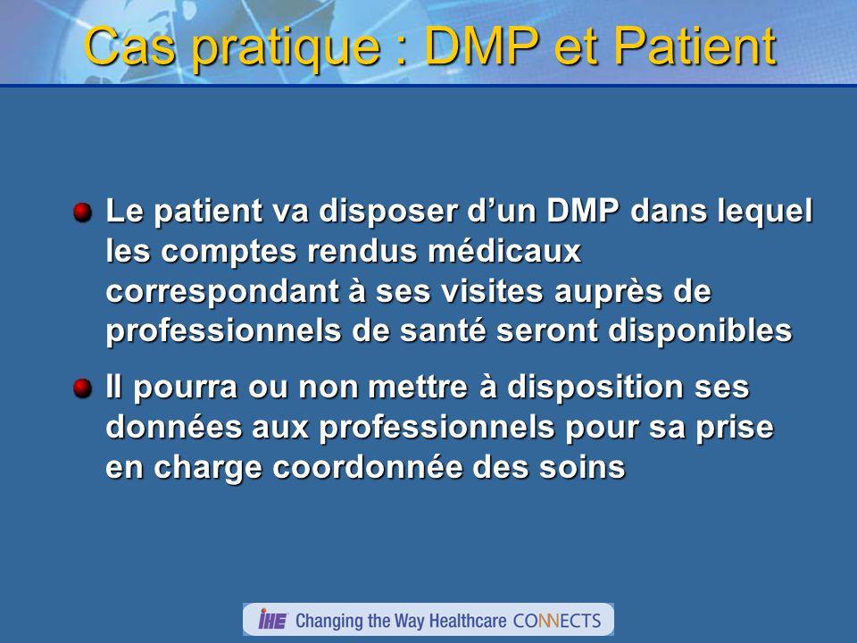Cas pratique : DMP et Patient Le patient va disposer dun DMP dans lequel les comptes rendus médicaux correspondant à ses visites auprès de professionnels de santé seront disponibles Il pourra ou non mettre à disposition ses données aux professionnels pour sa prise en charge coordonnée des soins