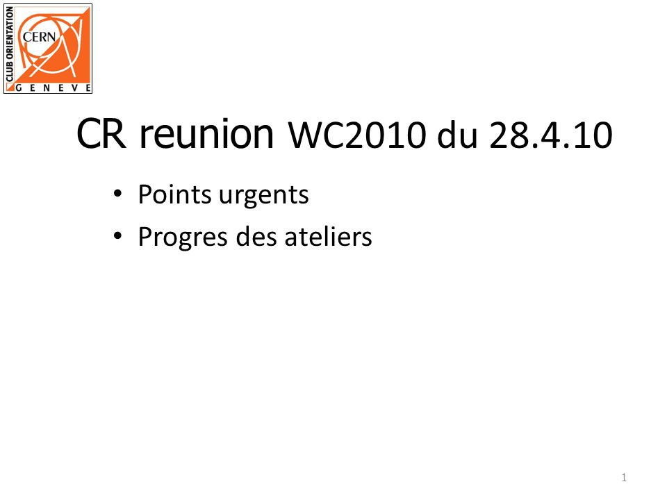 Points urgents Progres des ateliers 1 CR reunion WC2010 du 28.4.10