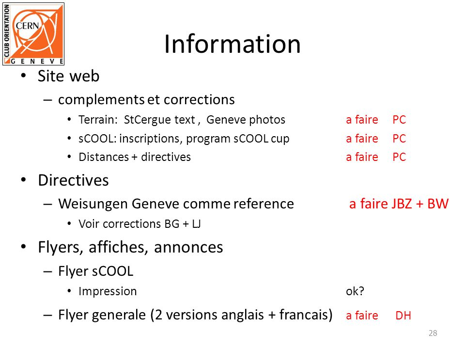 Information Site web – complements et corrections Terrain: StCergue text,Geneve photosa fairePC sCOOL: inscriptions, program sCOOL cupa faire PC Distances + directivesa fairePC Directives – Weisungen Geneve comme reference a faire JBZ + BW Voir corrections BG + LJ Flyers, affiches, annonces – Flyer sCOOL Impressionok.