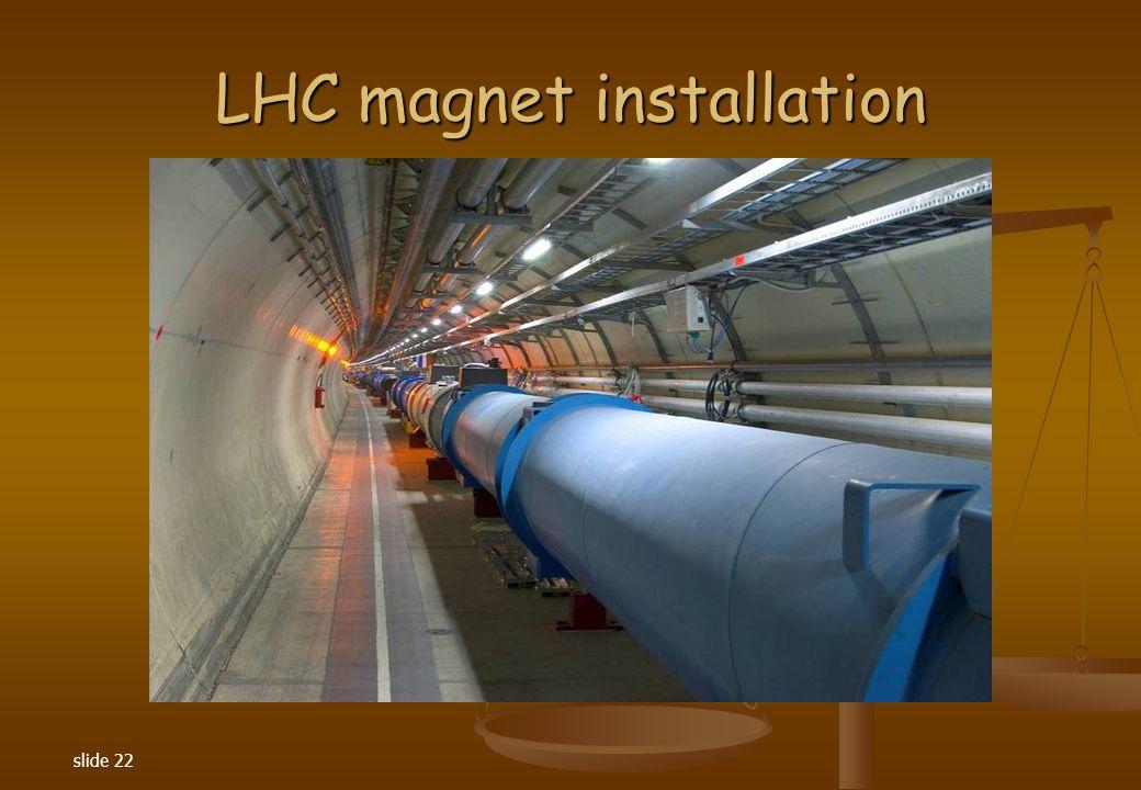 slide 22 LHC magnet installation