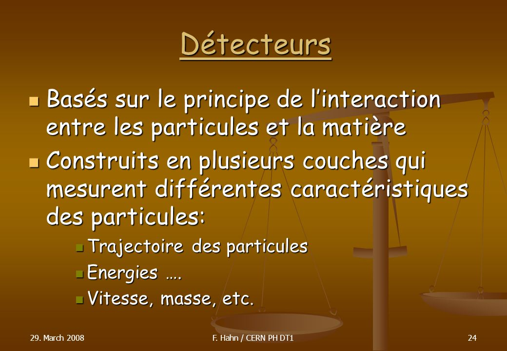 Détecteurs Basés sur le principe de linteraction entre les particules et la matière Basés sur le principe de linteraction entre les particules et la m